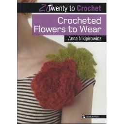 20 Twenty to Make: Crocheted Flowers to Wear by Anna Nikipirowicz